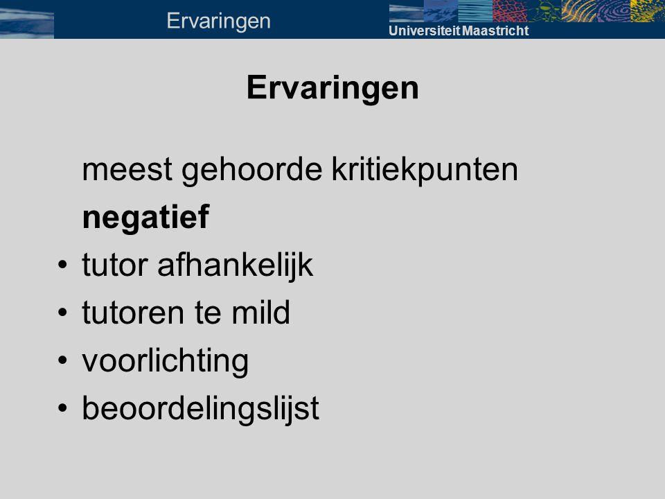 meest gehoorde kritiekpunten negatief •tutor afhankelijk •tutoren te mild •voorlichting •beoordelingslijst Universiteit Maastricht Ervaringen
