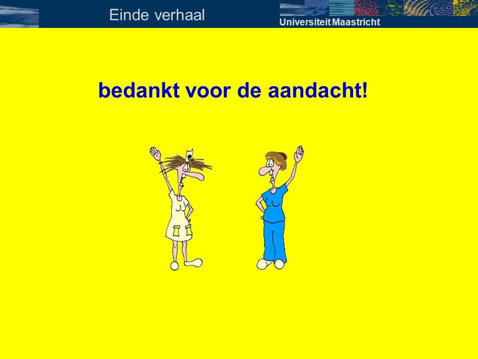 bedankt voor de aandacht! Universiteit Maastricht Einde verhaal
