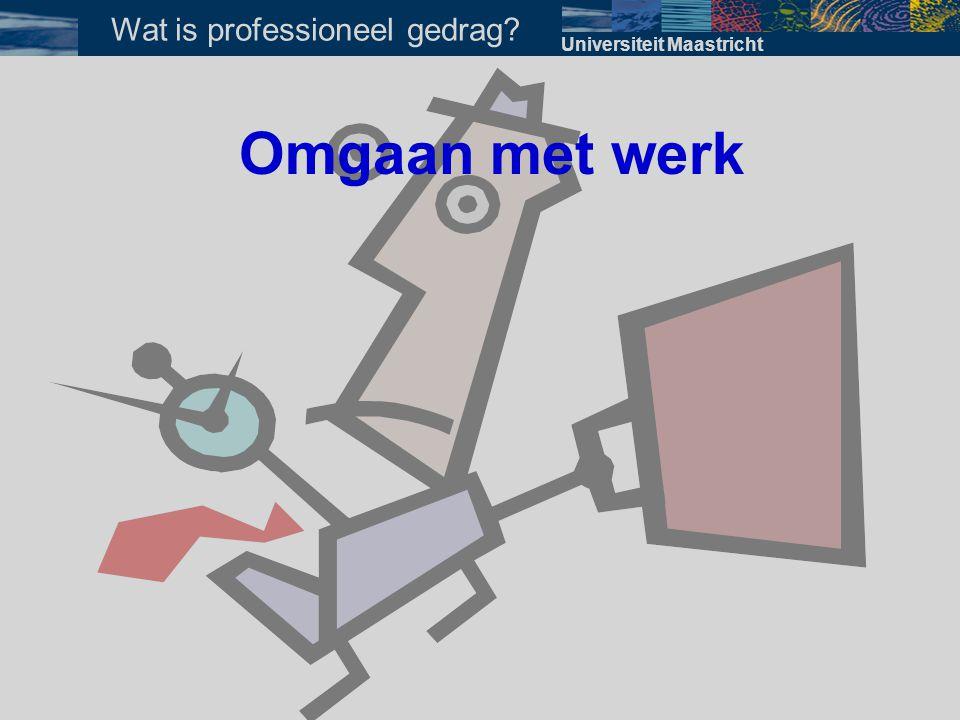 Omgaan met werk Universiteit Maastricht Wat is professioneel gedrag?