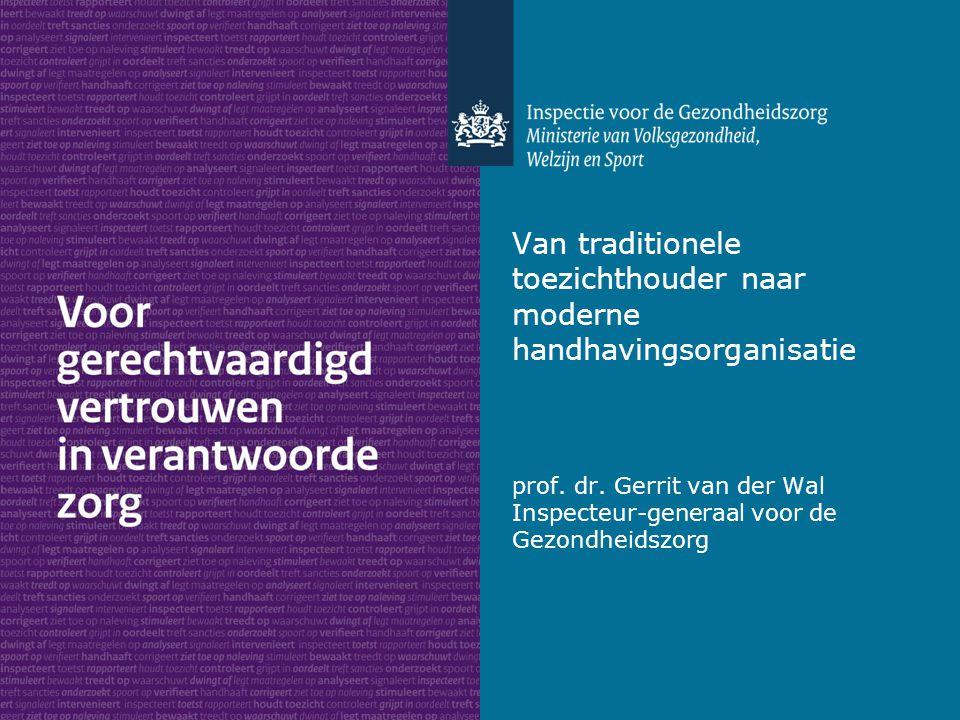 Van traditionele toezichthouder naar moderne handhavingsorganisatie prof. dr. Gerrit van der Wal Inspecteur-generaal voor de Gezondheidszorg
