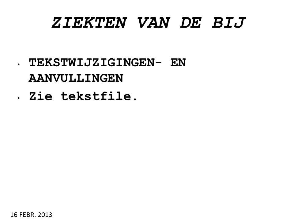 ZIEKTEN VAN DE BIJ • TEKSTWIJZIGINGEN- EN AANVULLINGEN • Zie tekstfile. 16 FEBR. 2013