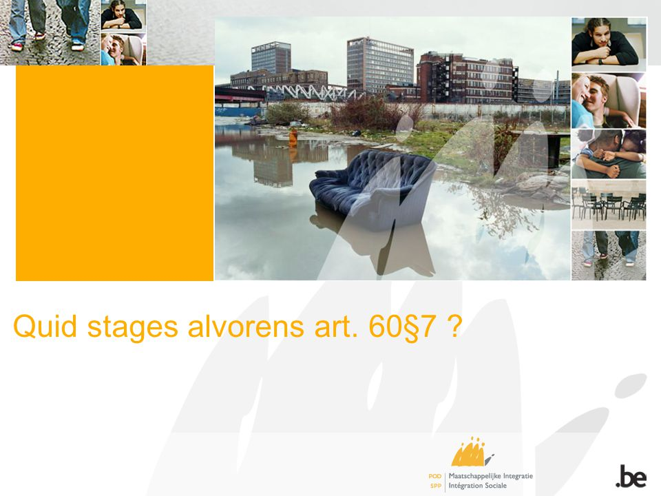 Quid stages alvorens art. 60§7 ?