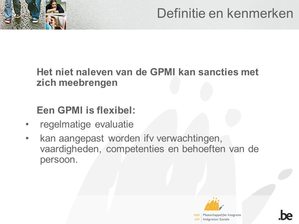 Definitie en kenmerken Het niet naleven van de GPMI kan sancties met zich meebrengen Een GPMI is flexibel: •regelmatige evaluatie •kan aangepast worden ifv verwachtingen, vaardigheden, competenties en behoeften van de persoon.