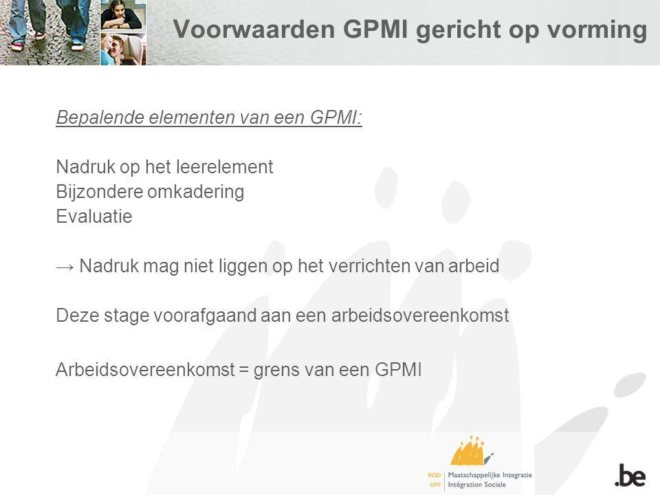 Voorwaarden GPMI gericht op vorming Bepalende elementen van een GPMI: Nadruk op het leerelement Bijzondere omkadering Evaluatie → Nadruk mag niet liggen op het verrichten van arbeid Deze stage voorafgaand aan een arbeidsovereenkomst Arbeidsovereenkomst = grens van een GPMI