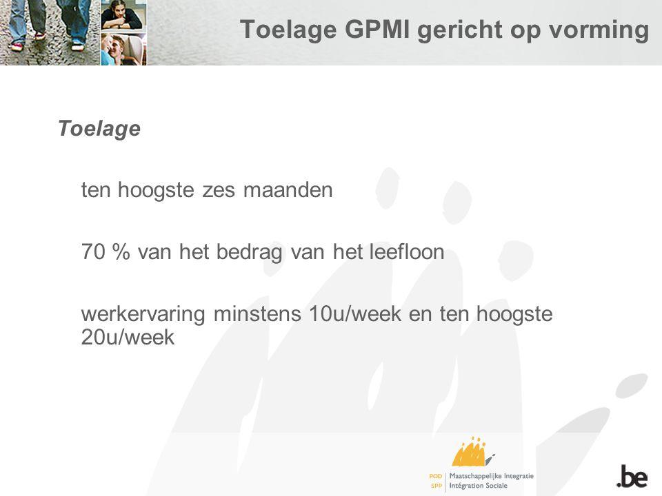 Toelage GPMI gericht op vorming Toelage ten hoogste zes maanden 70 % van het bedrag van het leefloon werkervaring minstens 10u/week en ten hoogste 20u/week