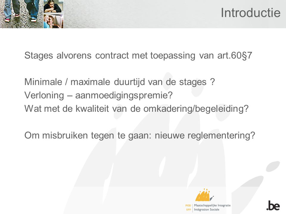 Introductie Stages alvorens contract met toepassing van art.60§7 Minimale / maximale duurtijd van de stages .