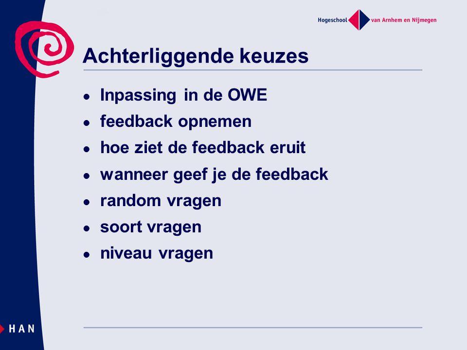 Achterliggende keuzes  Inpassing in de OWE  feedback opnemen  hoe ziet de feedback eruit  wanneer geef je de feedback  random vragen  soort vrag