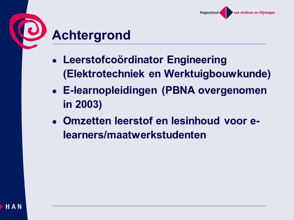 Achtergrond  Leerstofcoördinator Engineering (Elektrotechniek en Werktuigbouwkunde)  E-learnopleidingen (PBNA overgenomen in 2003)  Omzetten leerst