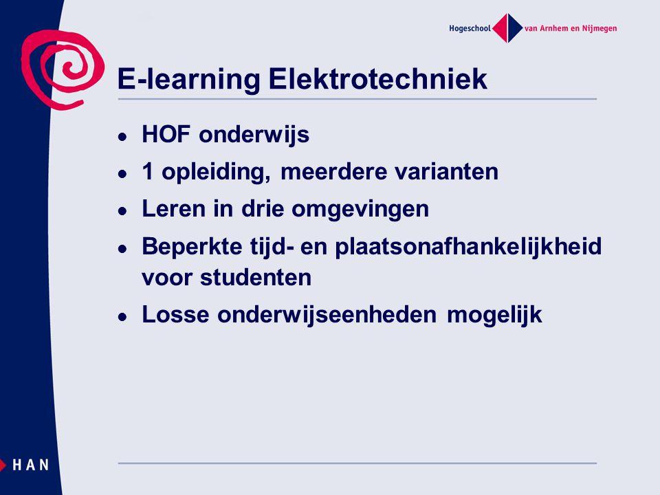 E-learning Elektrotechniek  HOF onderwijs  1 opleiding, meerdere varianten  Leren in drie omgevingen  Beperkte tijd- en plaatsonafhankelijkheid vo