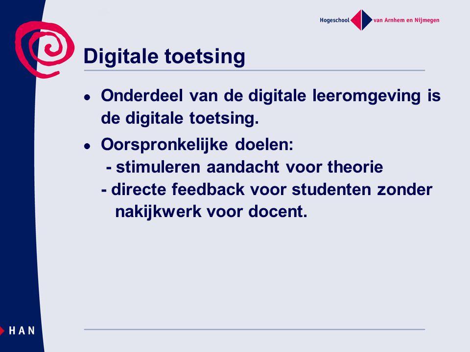 Digitale toetsing  Onderdeel van de digitale leeromgeving is de digitale toetsing.  Oorspronkelijke doelen: - stimuleren aandacht voor theorie - dir