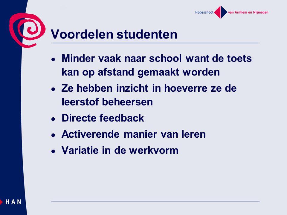 Voordelen studenten  Minder vaak naar school want de toets kan op afstand gemaakt worden  Ze hebben inzicht in hoeverre ze de leerstof beheersen  D