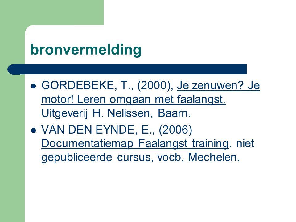 bronvermelding  GORDEBEKE, T., (2000), Je zenuwen? Je motor! Leren omgaan met faalangst. Uitgeverij H. Nelissen, Baarn.  VAN DEN EYNDE, E., (2006) D