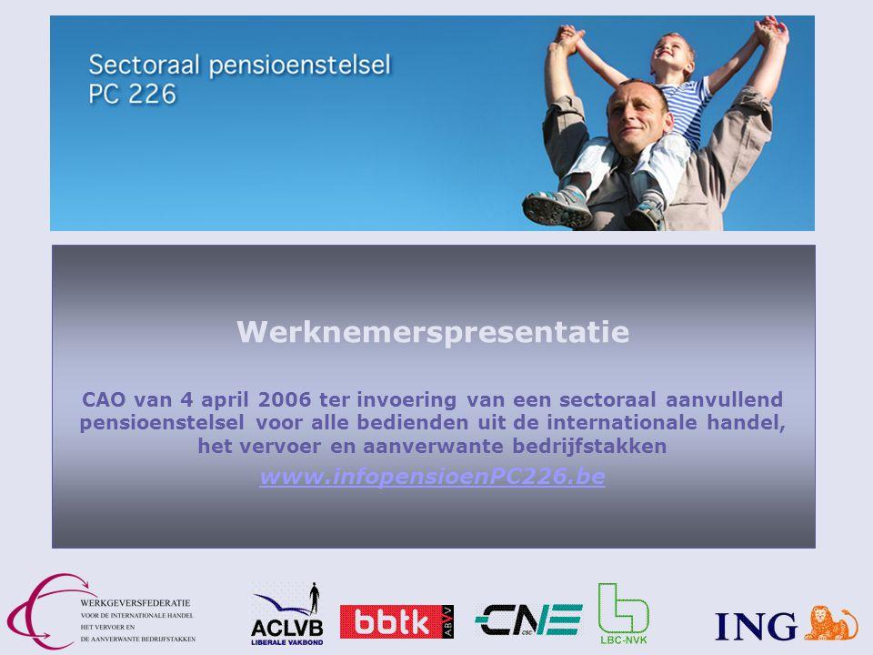Werknemerspresentatie CAO van 4 april 2006 ter invoering van een sectoraal aanvullend pensioenstelsel voor alle bedienden uit de internationale handel, het vervoer en aanverwante bedrijfstakken www.infopensioenPC226.be