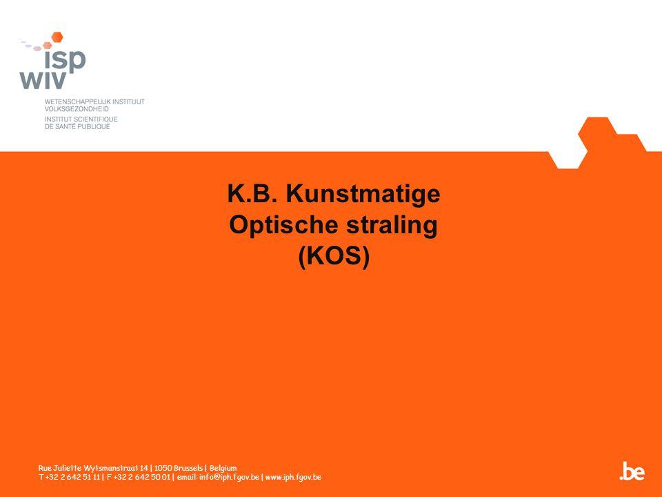 K.B. Kunstmatige Optische straling (KOS) Rue Juliette Wytsmanstraat 14 | 1050 Brussels | Belgium T +32 2 642 51 11 | F +32 2 642 50 01 | email: info@i