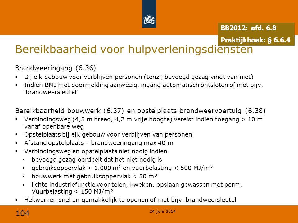 104 Bereikbaarheid voor hulpverleningsdiensten Brandweeringang (6.36)  Bij elk gebouw voor verblijven personen (tenzij bevoegd gezag vindt van niet)