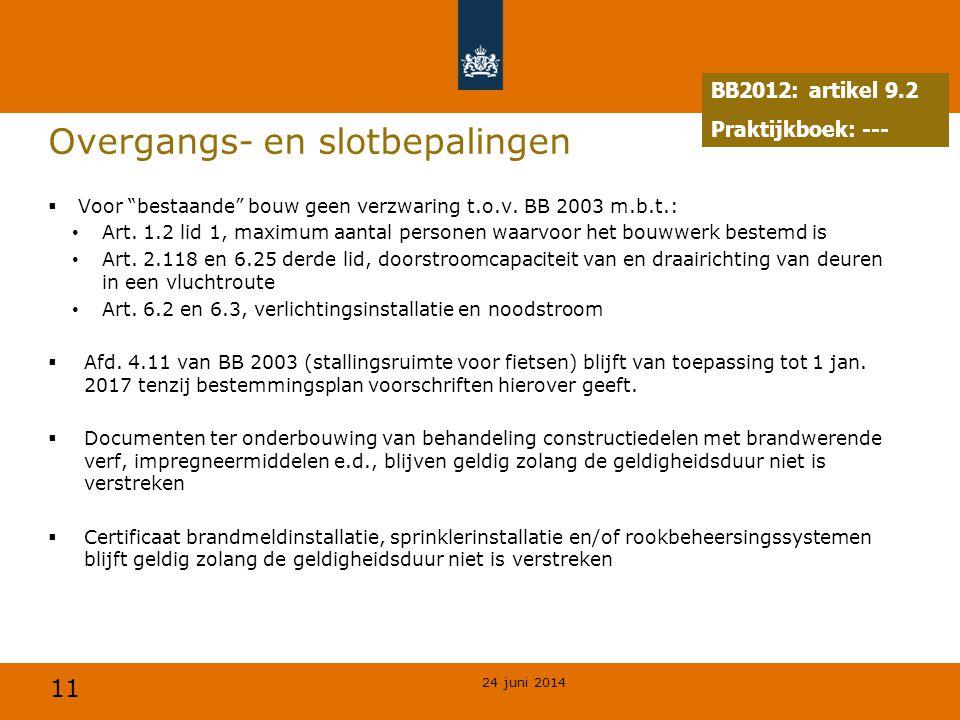 """11 Overgangs- en slotbepalingen  Voor """"bestaande"""" bouw geen verzwaring t.o.v. BB 2003 m.b.t.: • Art. 1.2 lid 1, maximum aantal personen waarvoor het"""