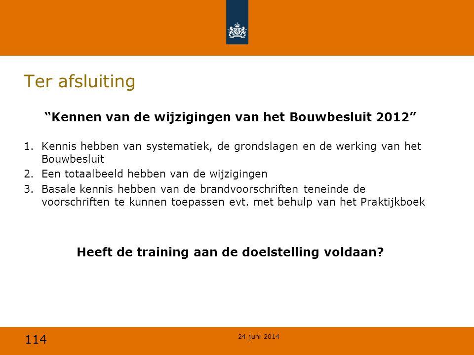 """114 Ter afsluiting """"Kennen van de wijzigingen van het Bouwbesluit 2012"""" 1.Kennis hebben van systematiek, de grondslagen en de werking van het Bouwbesl"""
