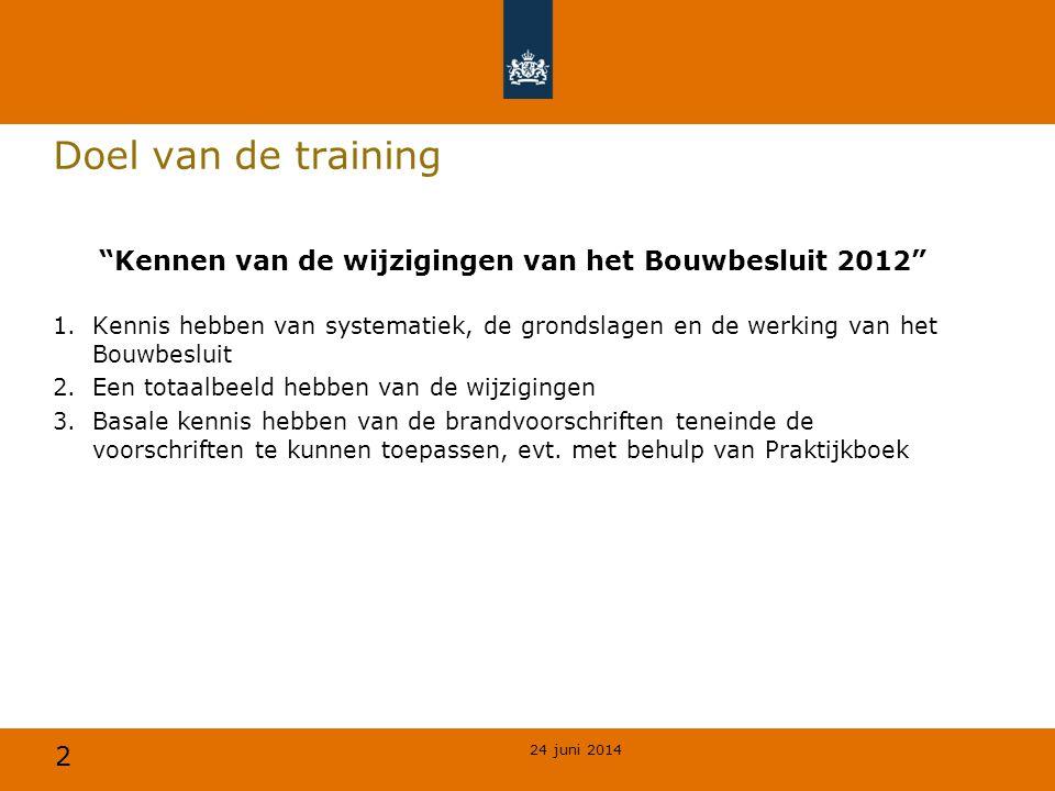 """2 Doel van de training """"Kennen van de wijzigingen van het Bouwbesluit 2012"""" 1.Kennis hebben van systematiek, de grondslagen en de werking van het Bouw"""