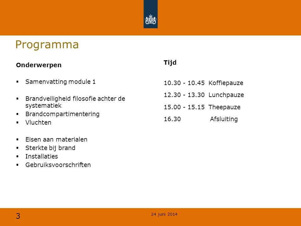 3 Programma Tijd 10.30 - 10.45 Koffiepauze 12.30 - 13.30 Lunchpauze 15.00 - 15.15 Theepauze 16.30 Afsluiting 24 juni 2014 Onderwerpen  Samenvatting m