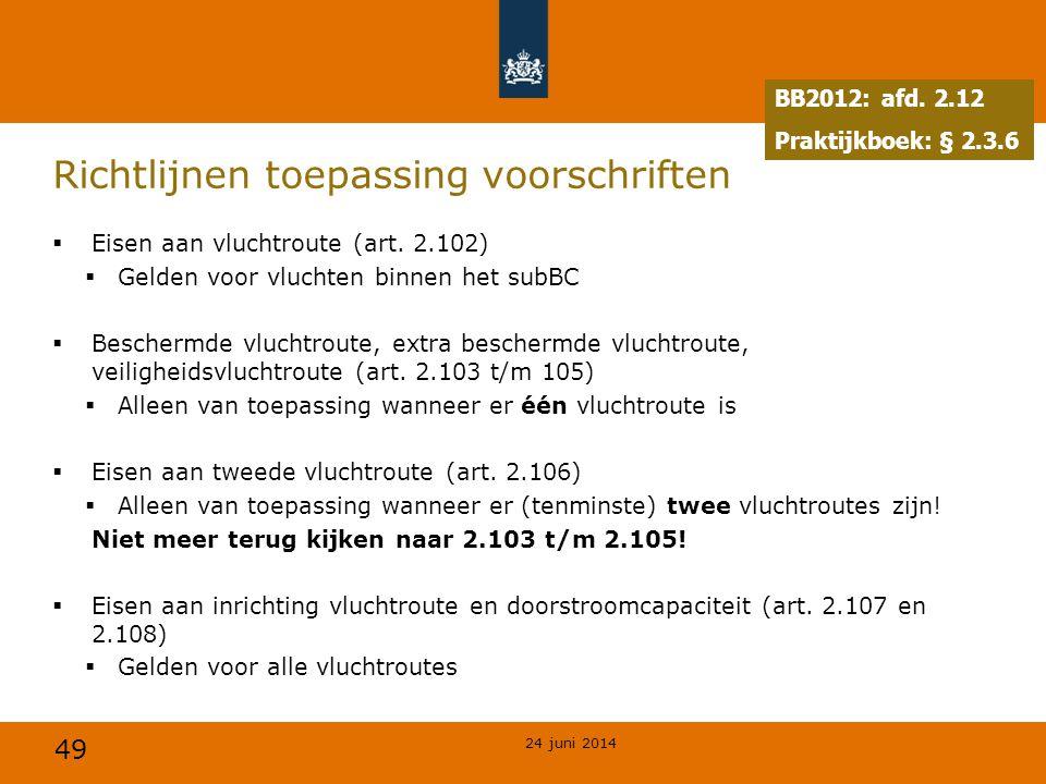 49 Richtlijnen toepassing voorschriften  Eisen aan vluchtroute (art. 2.102)  Gelden voor vluchten binnen het subBC  Beschermde vluchtroute, extra b