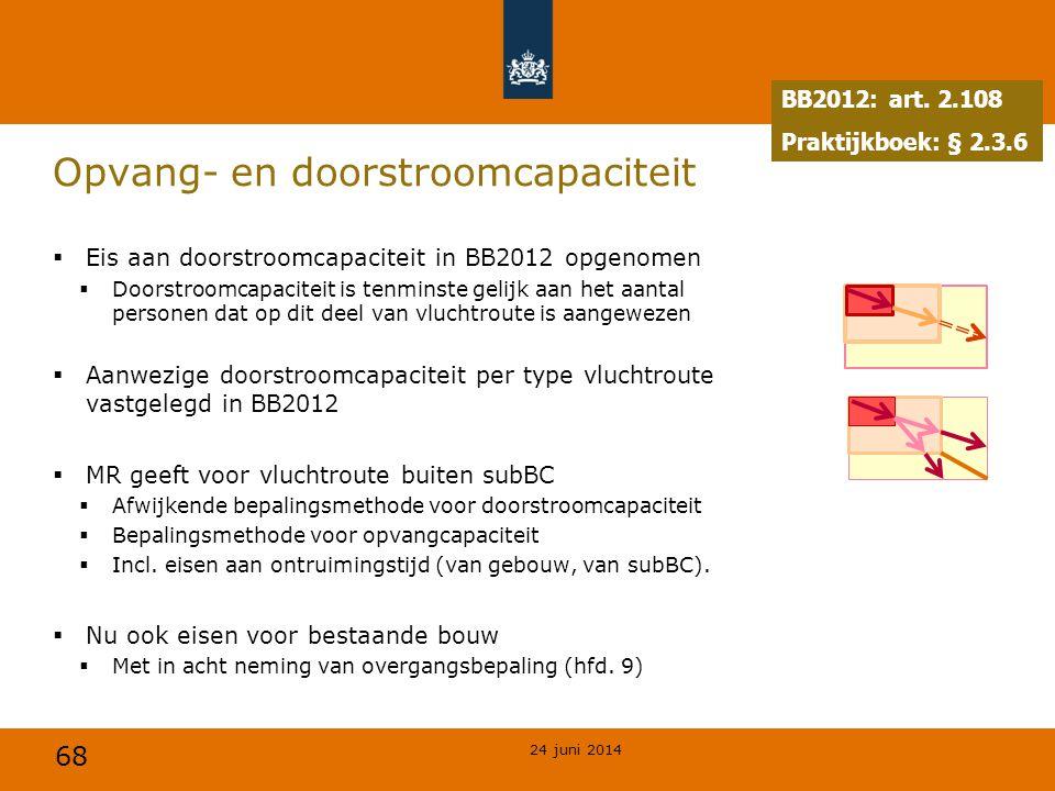 68 Opvang- en doorstroomcapaciteit  Eis aan doorstroomcapaciteit in BB2012 opgenomen  Doorstroomcapaciteit is tenminste gelijk aan het aantal person