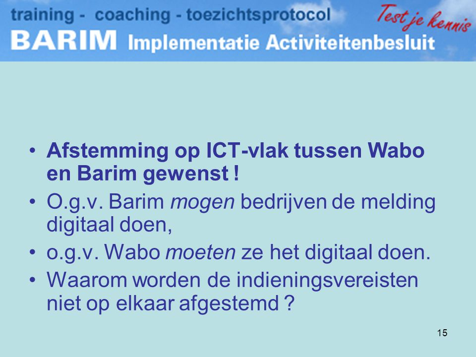 15 •Afstemming op ICT-vlak tussen Wabo en Barim gewenst .