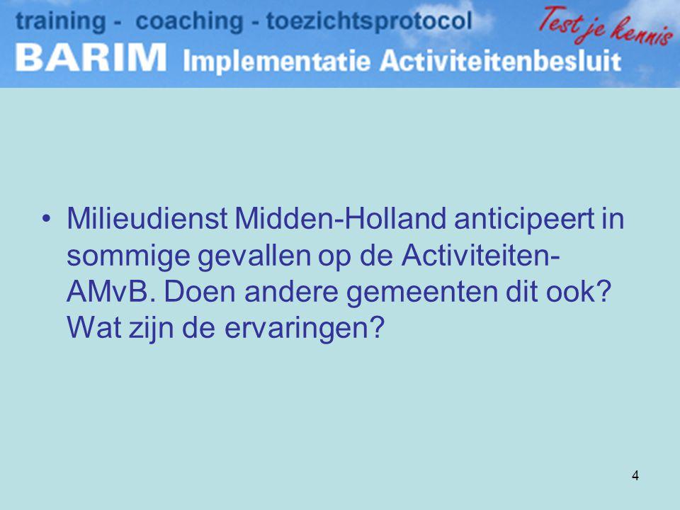 4 •Milieudienst Midden-Holland anticipeert in sommige gevallen op de Activiteiten- AMvB.