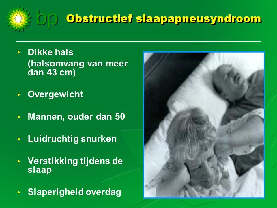 Obstructief slaapapneusyndroom • Dikke hals (halsomvang van meer dan 43 cm) • Overgewicht • Mannen, ouder dan 50 • Luidruchtig snurken • Verstikking t