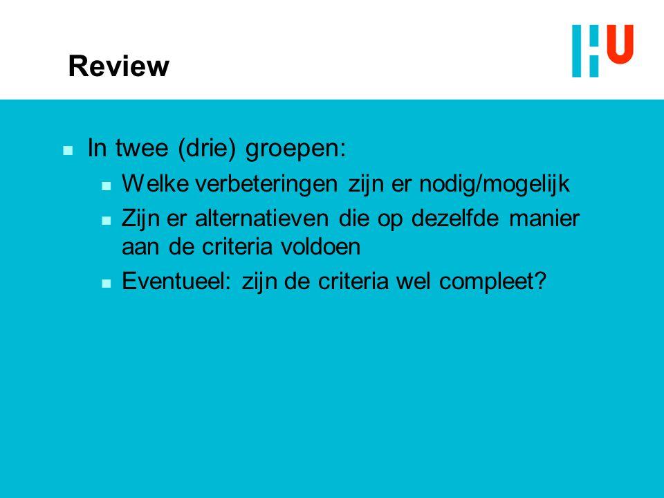 Review n In twee (drie) groepen: n Welke verbeteringen zijn er nodig/mogelijk n Zijn er alternatieven die op dezelfde manier aan de criteria voldoen n