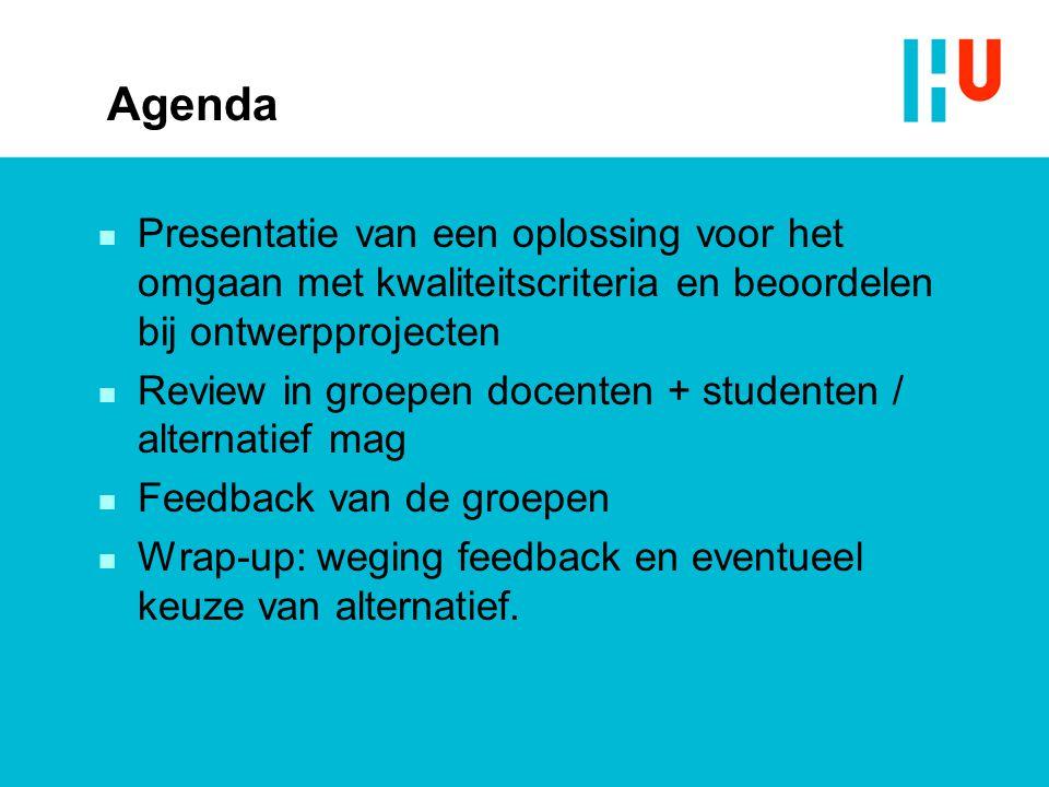 Agenda n Presentatie van een oplossing voor het omgaan met kwaliteitscriteria en beoordelen bij ontwerpprojecten n Review in groepen docenten + studen
