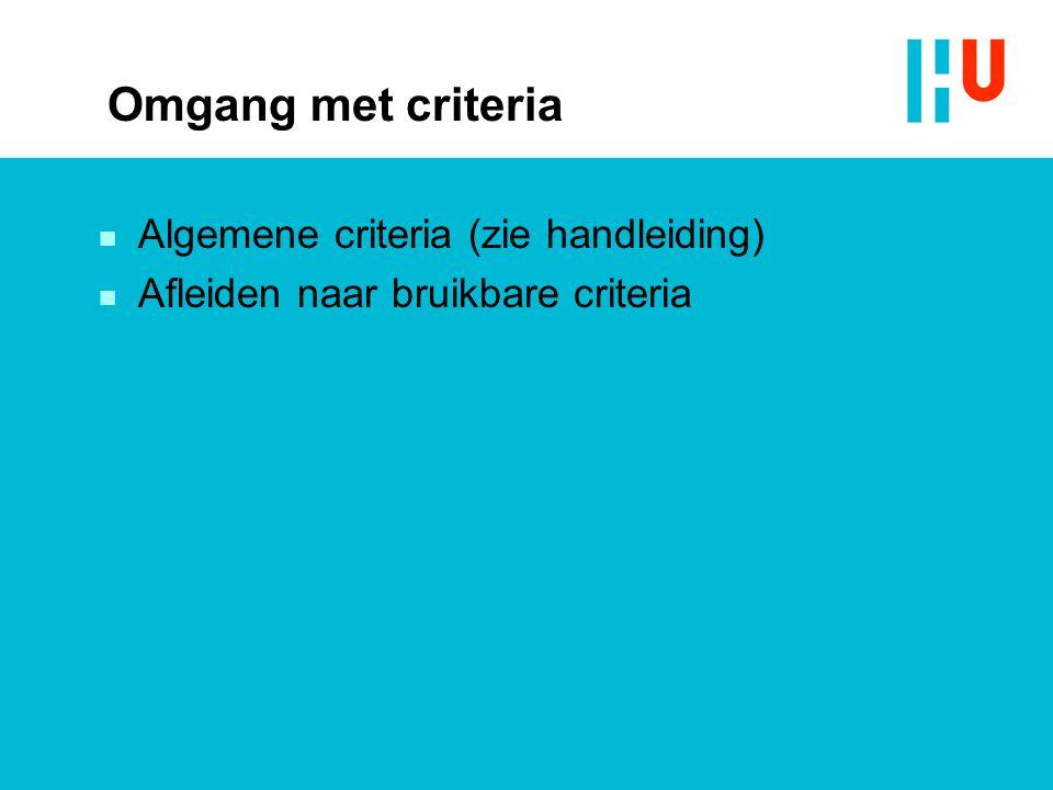 Omgang met criteria n Algemene criteria (zie handleiding) n Afleiden naar bruikbare criteria