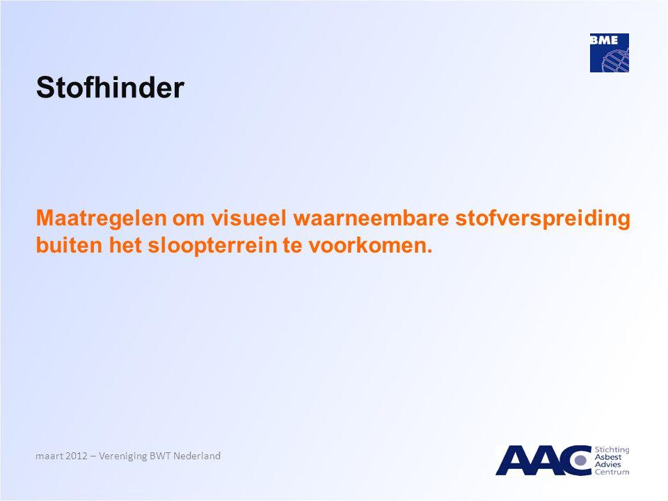 Stofhinder Maatregelen om visueel waarneembare stofverspreiding buiten het sloopterrein te voorkomen. maart 2012 – Vereniging BWT Nederland