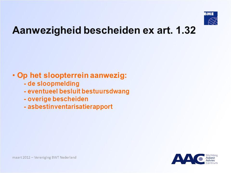 Aanwezigheid bescheiden ex art. 1.32 • Op het sloopterrein aanwezig: - de sloopmelding - eventueel besluit bestuursdwang - overige bescheiden - asbest