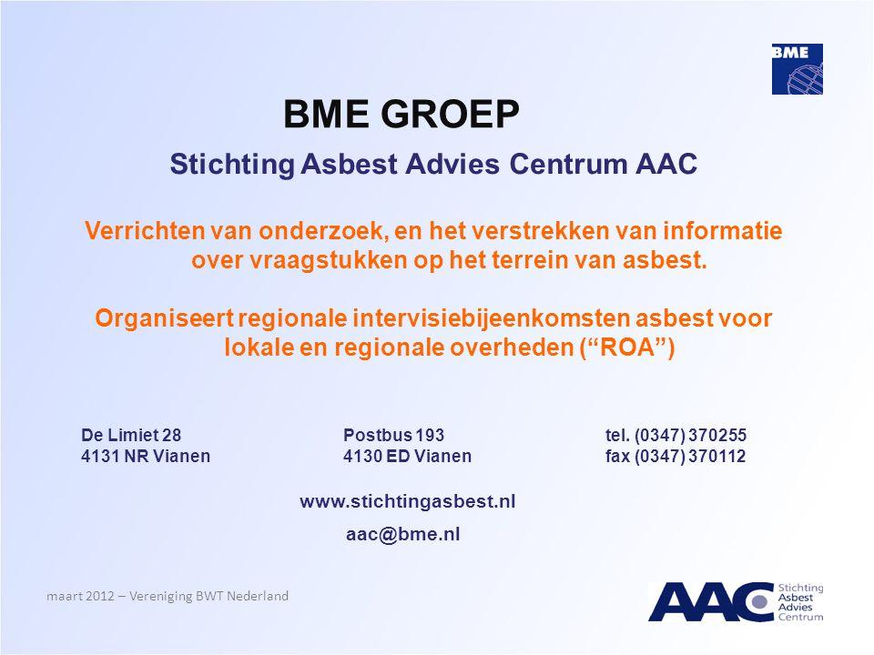 BME GROEP maart 2012 – Vereniging BWT Nederland Stichting Asbest Advies Centrum AAC Verrichten van onderzoek, en het verstrekken van informatie over v