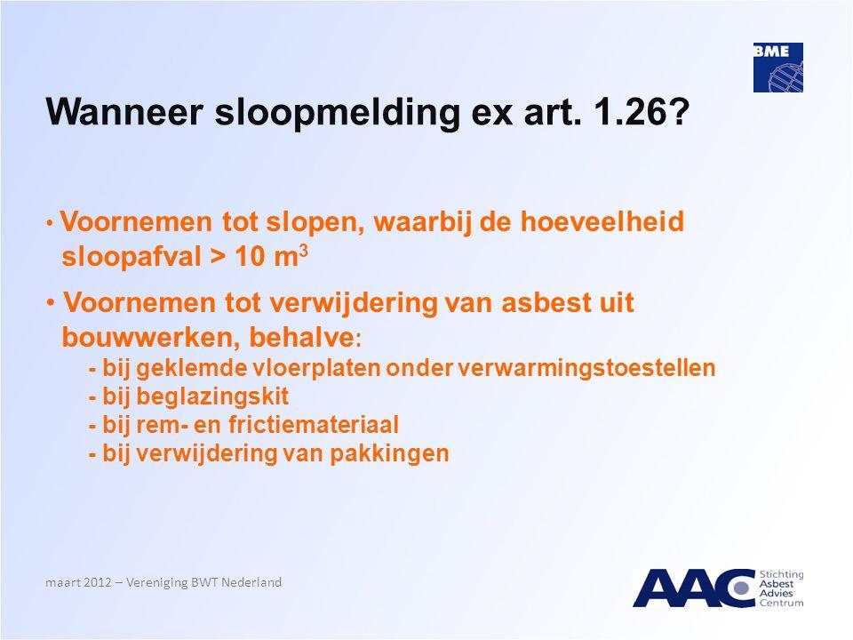 Wanneer sloopmelding ex art. 1.26? • Voornemen tot slopen, waarbij de hoeveelheid sloopafval > 10 m 3 • Voornemen tot verwijdering van asbest uit bouw