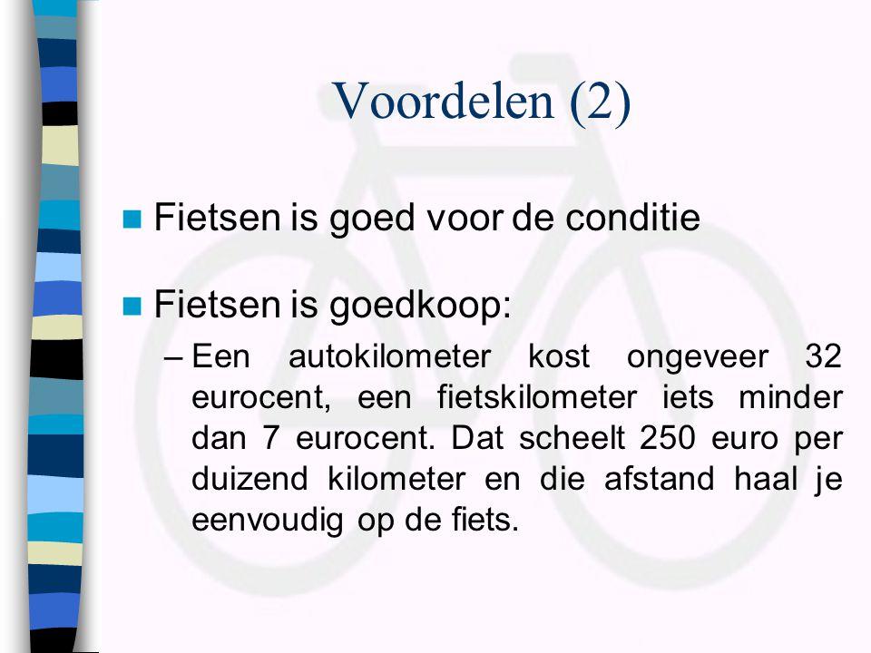 Voordelen (2)  Fietsen is goed voor de conditie  Fietsen is goedkoop: –Een autokilometer kost ongeveer 32 eurocent, een fietskilometer iets minder d