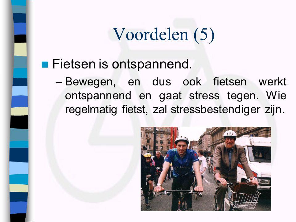 Voordelen (5)  Fietsen is ontspannend. –Bewegen, en dus ook fietsen werkt ontspannend en gaat stress tegen. Wie regelmatig fietst, zal stressbestendi