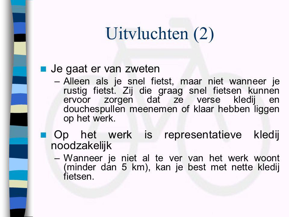Uitvluchten (2)  Je gaat er van zweten –Alleen als je snel fietst, maar niet wanneer je rustig fietst. Zij die graag snel fietsen kunnen ervoor zorge