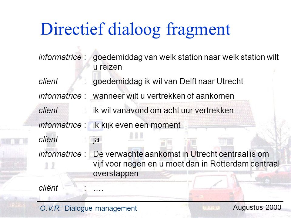 'O.V.R.' Dialogue management Augustus 2000 Directief dialoog fragment informatrice :goedemiddag van welk station naar welk station wilt u reizen cliën
