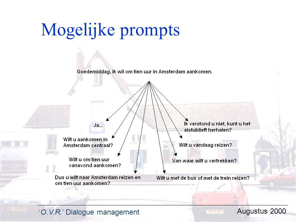 'O.V.R.' Dialogue management Augustus 2000 Mogelijke prompts