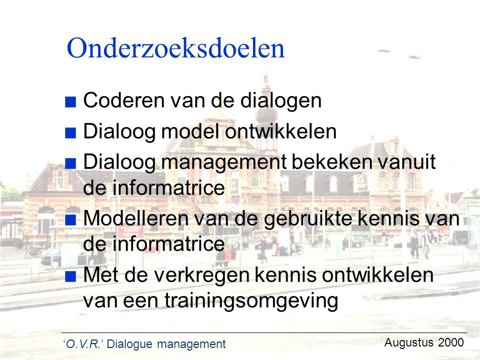 'O.V.R.' Dialogue management Augustus 2000 Lager niveau dialoog model (1)