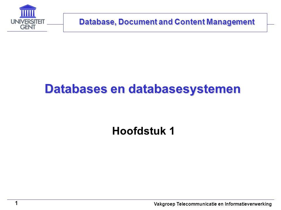 Vakgroep Telecommunicatie en Informatieverwerking 12 Databasesyteem Primair geheugen Secundair geheugen Tertiair geheugen • statisch ram-geheugen • dynamisch ram-geheugen • flash-geheugen • magneetschijfgeheugen • cd-rom en dvd • magneetbandgeheugen databases in hoofdgeheugen traditionele databases archieven en back-up