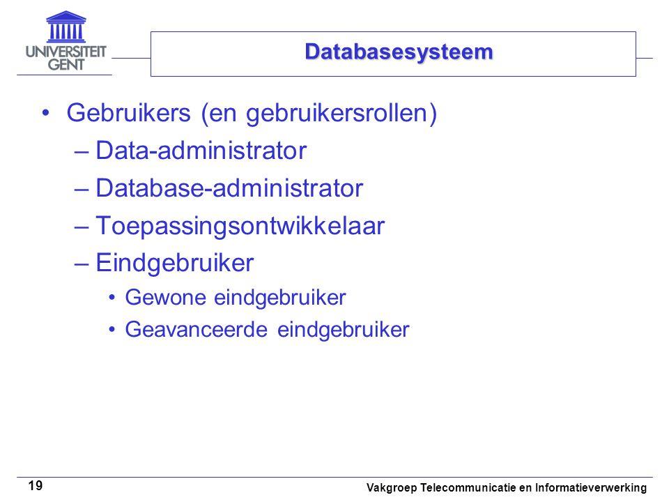 Vakgroep Telecommunicatie en Informatieverwerking 19 Databasesysteem • •Gebruikers (en gebruikersrollen) –Data-administrator –Database-administrator –