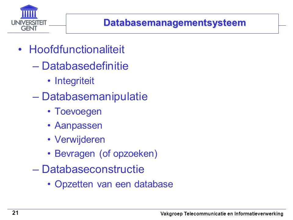 Vakgroep Telecommunicatie en Informatieverwerking 21 Databasemanagementsysteem • •Hoofdfunctionaliteit –Databasedefinitie •Integriteit –Databasemanipu