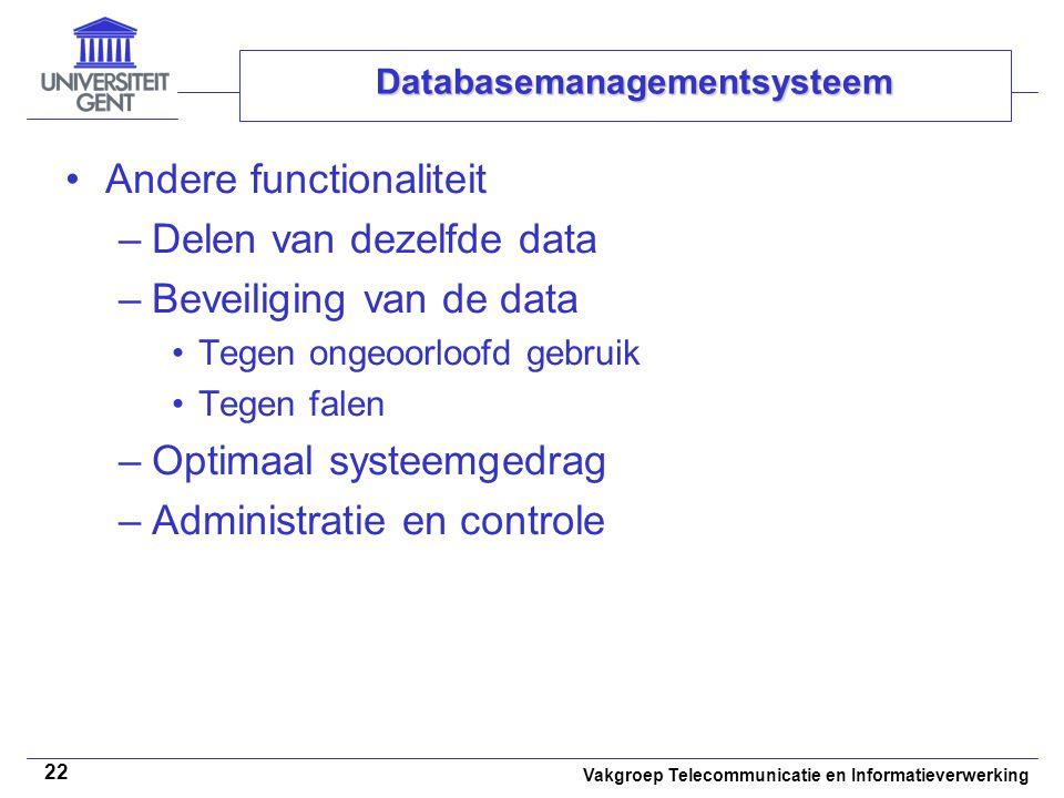 Vakgroep Telecommunicatie en Informatieverwerking 22 Databasemanagementsysteem • •Andere functionaliteit –Delen van dezelfde data –Beveiliging van de