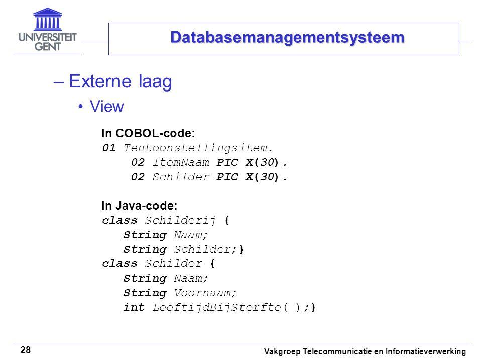 Vakgroep Telecommunicatie en Informatieverwerking 28 Databasemanagementsysteem –Externe laag •View In COBOL-code: 01 Tentoonstellingsitem. 02 ItemNaam