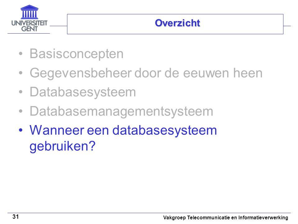 Vakgroep Telecommunicatie en Informatieverwerking 31 Overzicht • •Basisconcepten • •Gegevensbeheer door de eeuwen heen • •Databasesysteem • •Databasem