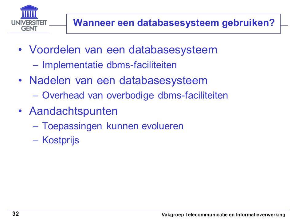 Vakgroep Telecommunicatie en Informatieverwerking 32 Wanneer een databasesysteem gebruiken? • •Voordelen van een databasesysteem –Implementatie dbms-f