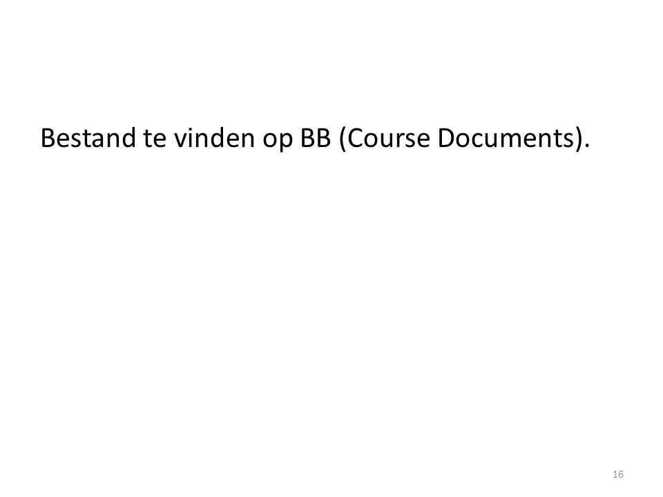 Bestand te vinden op BB (Course Documents). 16