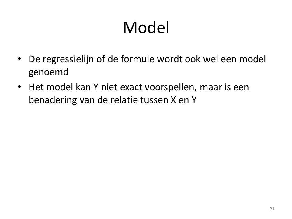 Model • De regressielijn of de formule wordt ook wel een model genoemd • Het model kan Y niet exact voorspellen, maar is een benadering van de relatie tussen X en Y 31